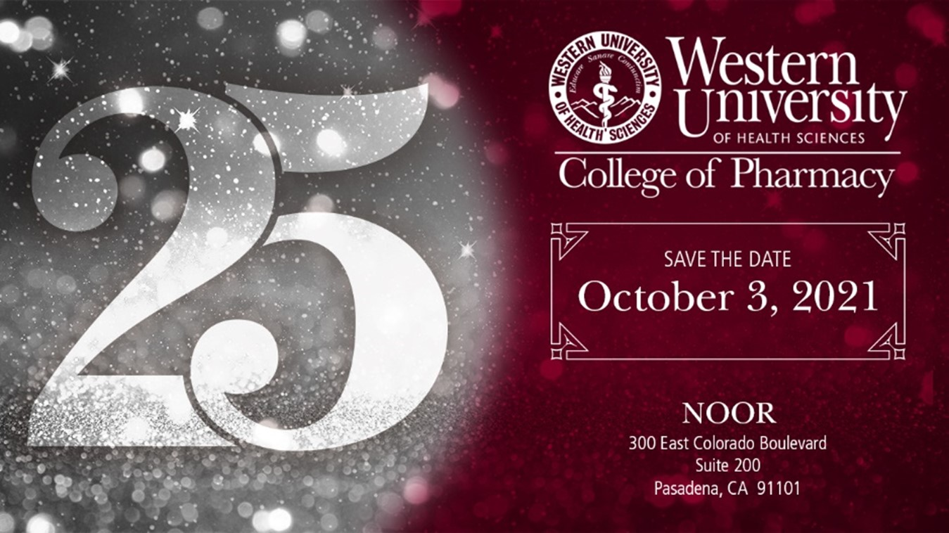 College of Pharmacy 25th Anniversary Gala Save the Date October 3, 2021